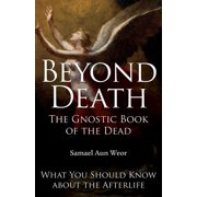 Beyond Death: The Gnostic Book of the Dead - eBook