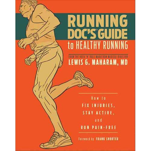 Running Doc's Guide to Healthy Running: How to Fix Injuries, Stay Active and Run Pain-Free