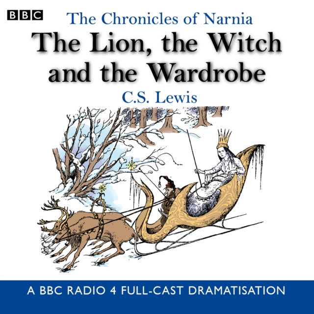 The Chronicles Of Narnia: The Lion The Witch And The Wardrobe: A BBC Radio 4 full-cast dramatisation (BBC Radio Collection: Chronicles of...