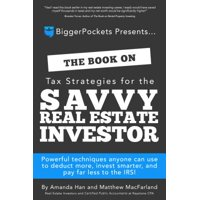 The Book on Tax Strategies for the Savvy Real Estate Investor : Powerful Techniques Anyone Can Use to Deduct More, Invest Smarter, and Pay Far Less to the Irs!
