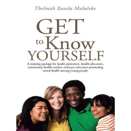 Get To Know Yourself  A Training Package For Health Promoters  Health Educators  Community Health Workers And Peer Educators Promoting Sexual Health Among Young People