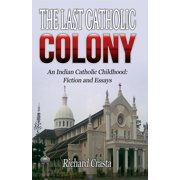 The Last Catholic Colony: An Indian Catholic Childhood: Fiction and Essays - eBook