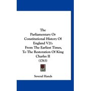 The Parliamentary or Constitutional History of England V21 : From the Earliest Times, to the Restoration of King Charles II (1763)