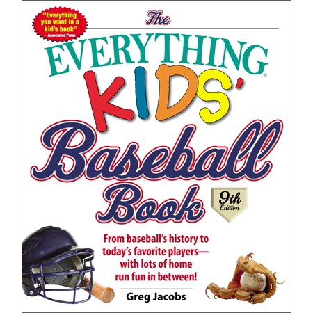 The Everything Kids' Baseball Book : From Baseball's History to Today's Favorite Players--With Lots of Home Run Fun in
