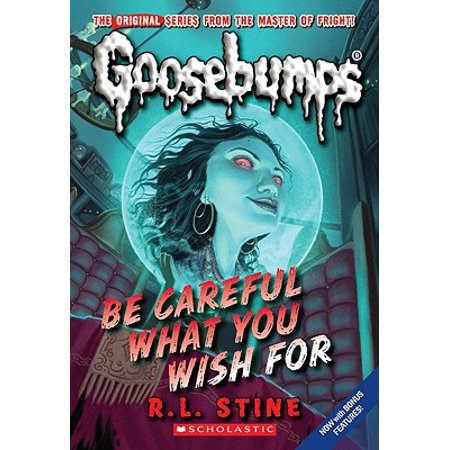 Be Careful What You Wish for (Classic Goosebumps