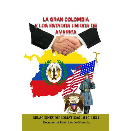 La Gran Colombia y los Estados Unidos de América Relaciones Diplomáticas 1810-1831 - eBook (La Gran Colombia)