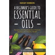 Best Essential Oil Reference Guides - A Beginner's Guide to Essential Oils (Hardcover) Review