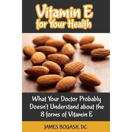 Vitamin E for Your Health: What Your Doctor Probably Doesn