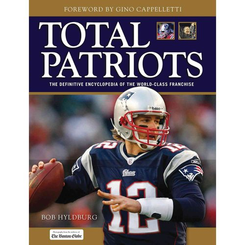 Total Patriots : The Definitive Encyclopedia of the World-Class Franchise