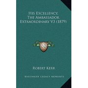 His Excellency, the Ambassador Extraordinary V3 (1879)