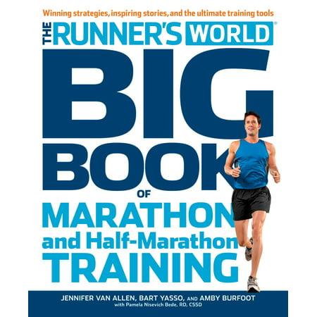 The Runner's World Big Book of Marathon and Half-Marathon Training : Winning Strategies, Inpiring Stories, and the Ultimate Training
