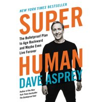 Bulletproof, 5: Super Human: The Bulletproof Plan to Age Backward and Maybe Even Live Forever (Hardcover)