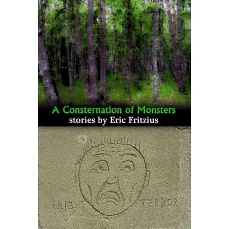 A Consternation of Monsters: Stories by Eric Fritzius by