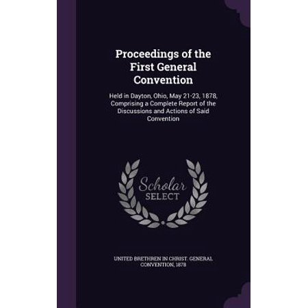 Proceedings of the First General Convention : Held in Dayton, Ohio, May 21-23, 1878, Comprising a Complete Report of the Discussions and Actions of Said Convention - Halloween Express Dayton Ohio