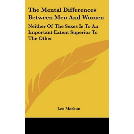 The Mental Differences Between Men and Women: Neither of the Sexes Is to an Important Extent Superior to the
