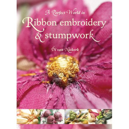 Ribbon Embroidery (PERFECT WORLD IN RIBBON EMBROIDERY)
