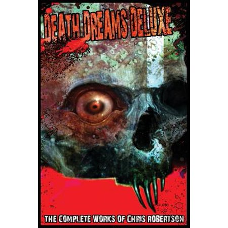 Death Dreams Deluxe the Complete Works of Chris Robertson