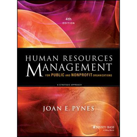 Human Resources Management for Public and Nonprofit Organizations : A Strategic (Strategic Management An Integrated Approach 10th Edition)