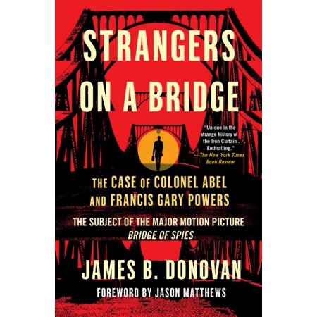 Strangers on a Bridge: The Case of Colonel Abel and Francis Gary Powers - image 1 de 1