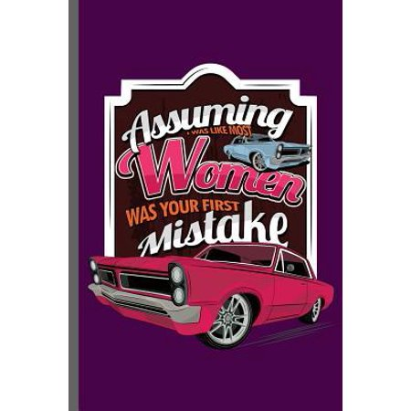 Assuming was like most Women was your first Mistake: Car Racing Motorsport Road Racing Racer Style Driving Drivers Travel Dirt Vehicle Lovers Gifts no