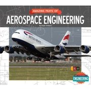 Great Achievements in Engineering: Amazing Feats of Aerospace Engineering (Hardcover)