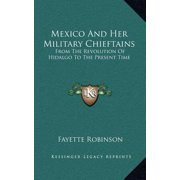 Mexico and Her Military Chieftains : From the Revolution of Hidalgo to the Present Time