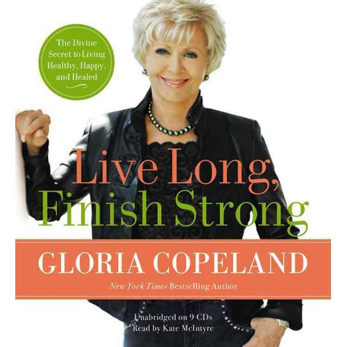Live Long, Finish Strong : The Divine Secret to Living Healthy, Happy, and Healed
