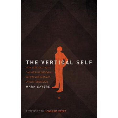 The Vertical Self: How Biblical Faith Can Help Us Discover Who We Are in an Age of Self