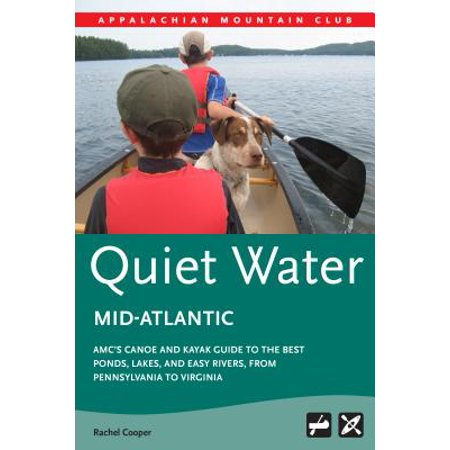 Amc's Quiet Water Mid-Atlantic : Amc's Canoe and Kayak Guide to the Best Ponds, Lakes, and Easy Rivers, from Pennsylvania to
