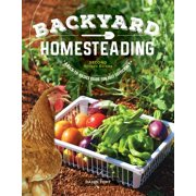 Backyard Homesteading, Second Revised Edition : A Back-To-Basics Guide for Self-Sufficiency