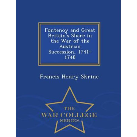 Fontenoy and Great Britain's Share in the War of the Austrian Succession, 1741-1748 - War College Series