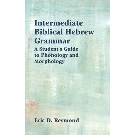Intermediate Biblical Hebrew Grammar : A Student's Guide to Phonology and