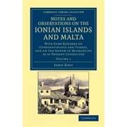 Cambridge Library Collection - Travel, Europe: Notes and Observations on the Ionian Islands and Malta: With Some Remarks on Constantinople and Turkey, and on the System of Quarantine as at Present (Pa