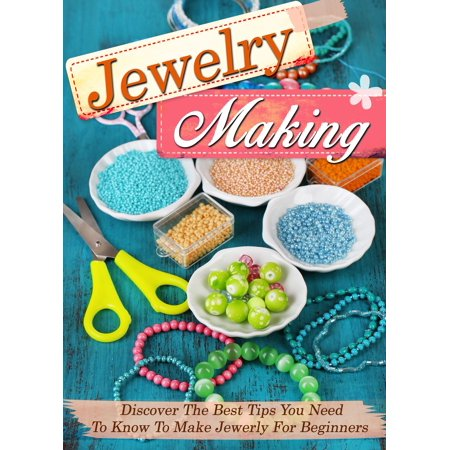 Jewelry Making Discover The Best Tips You Need To Know To Make Jewelry For Beginners -