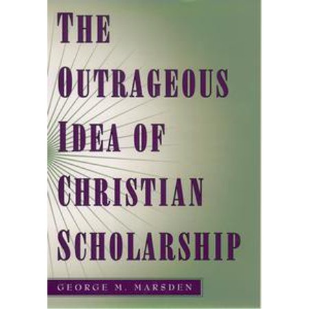 The Outrageous Idea of Christian Scholarship - eBook](Christian Ideas To Celebrate Halloween)