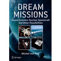 Dream Missions : Space Colonies, Nuclear Spacecraft and Other Possibilities
