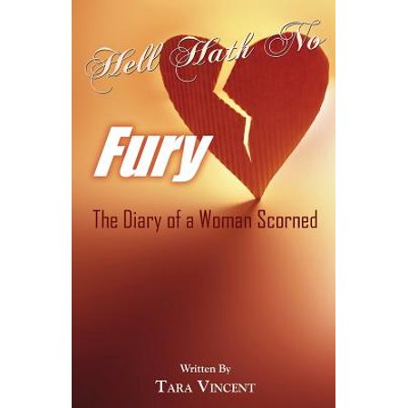 Hell Hath No Fury : The Diary of a Woman Scorned