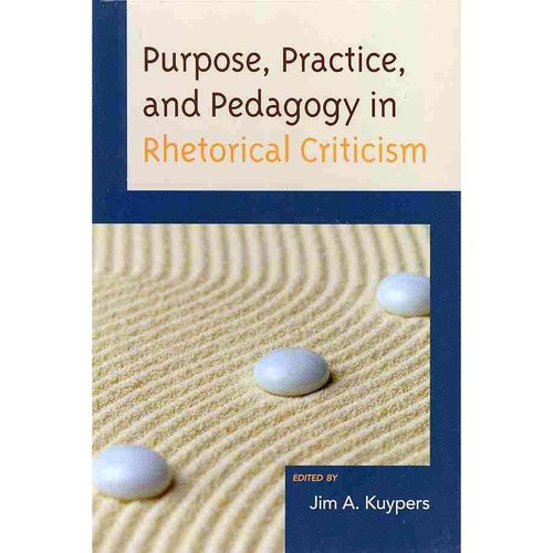 Purpose, Practice, and Pedagogy in Rhetorical Criticism