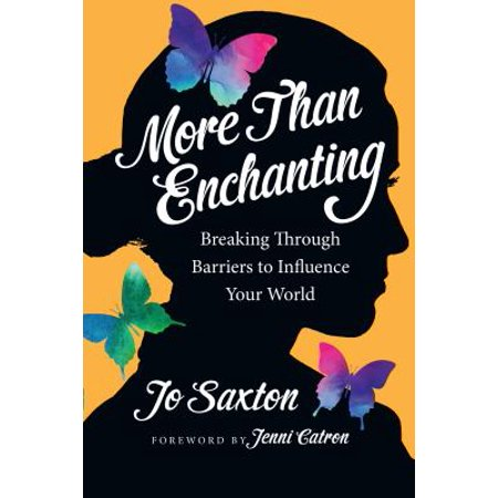 More Than Enchanting : Breaking Through Barriers to Influence Your