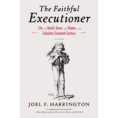 The Faithful Executioner : Life and Death, Honor and Shame in the Turbulent Sixteenth Century](Executioners Hood)
