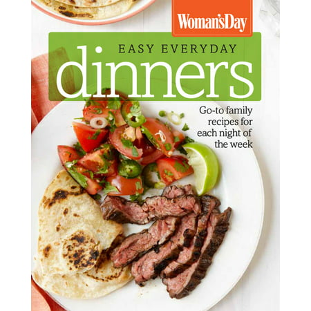Woman's Day Easy Everyday Dinners : Go-To Family Recipes for Each Night of the
