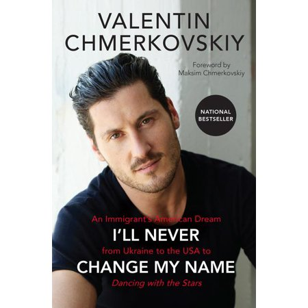 I'll Never Change My Name : An Immigrant's American Dream from Ukraine to the USA to Dancing with the