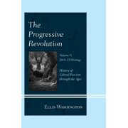 Progressive Revolution : History of Liberal Fascism Through the Ages, Vol. V: 2014-2015 Writings