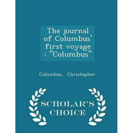 The Journal Of Columbus First Voyage  Columbus   Scholars Choice Edition