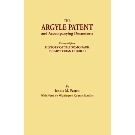 The Argyle Patent and Accompanying Documents. Excerpted from History of the Somonauk Presbyterian Church, with Notes on Washington County Families