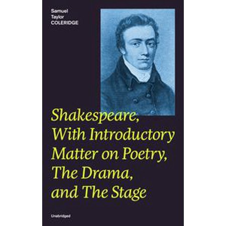 Shakespeare, With Introductory Matter on Poetry, The Drama, and The Stage (Unabridged) - eBook