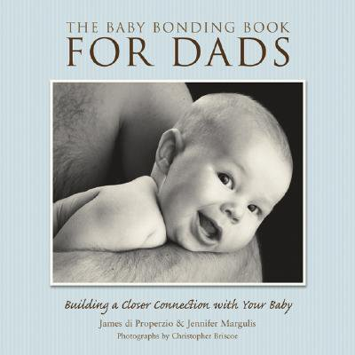 The Baby Bonding Book for Dads : Building a Closer Connection with Your