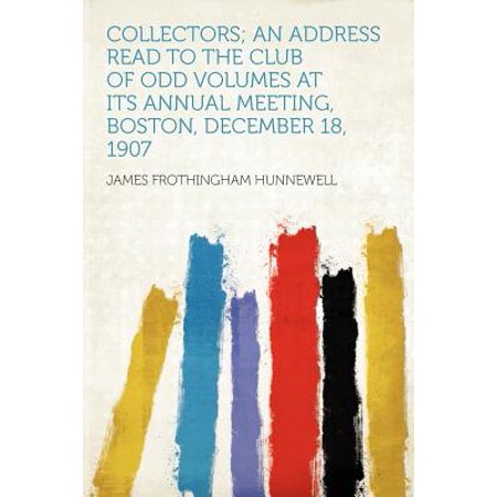 Collectors; An Address Read to the Club of Odd Volumes at Its Annual Meeting, Boston, December 18, - 18+ Clubs In Boston Halloween