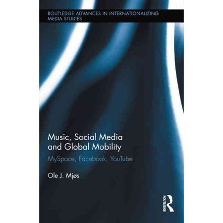 Music  Social Media And Global Mobility  Myspace  Facebook  Youtube