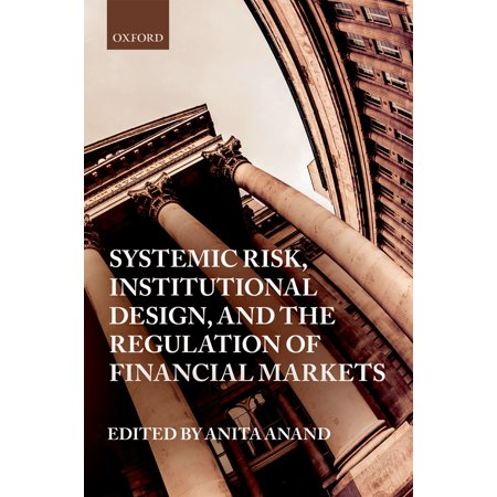Systemic Design - Systemic Risk, Institutional Design, and the Regulation of Financial Markets - eBook